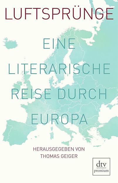 Luftsprünge. Eine literarische Reise durch Europa Herausgegeben von Thomas Geiger.