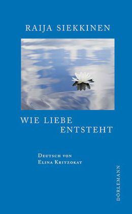 Raja Siekkinen: Wie Liebe entsteht.