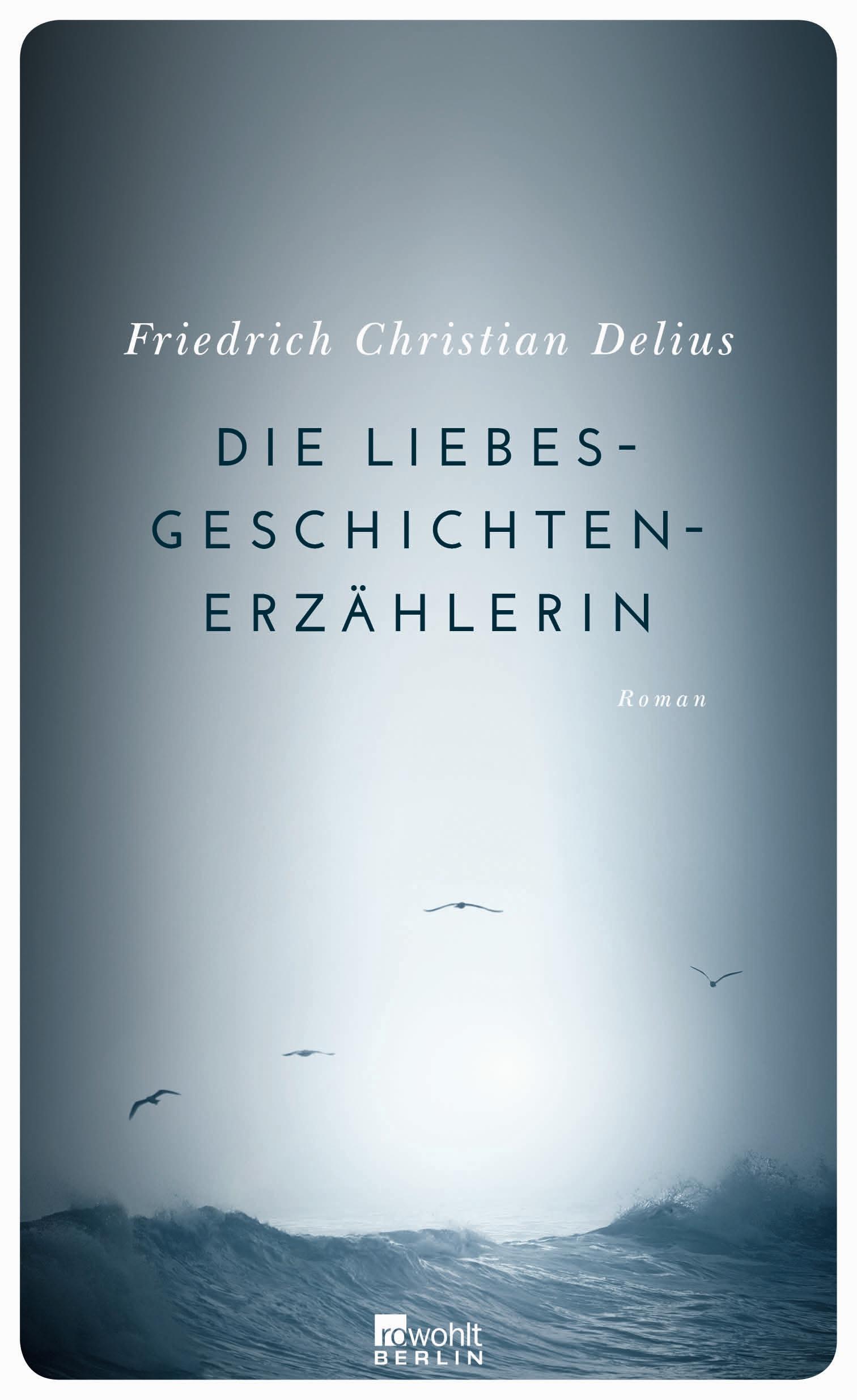 Friedrich Christian Delius: Die Liebesgeschichtenerzählerin
