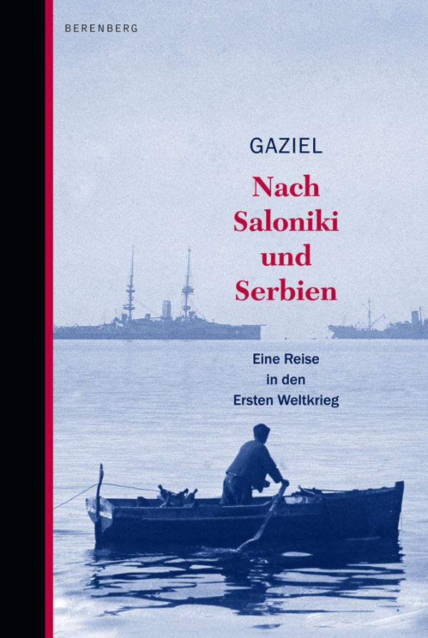 Gaziel: Nach Solniki und Serbien. Eine Reise in den Ersten Weltkrieg