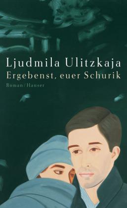 Ljudmila Ulitzkaja. Ergebenst, euer Schurik