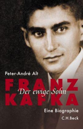 Peter-André Alt. Franz Kafka. Der ewige Sohn Eine Biographie
