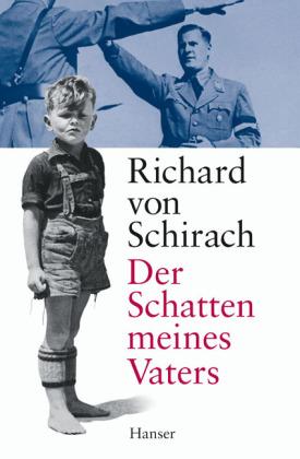 Richard von Schirach. Der Schatten meines Vaters