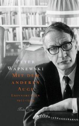 Peter Wapnewski. Mit dem anderen Auge. Erinnerungen 1922-1959