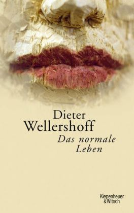 Dieter Wellershoff. Das normale Leben
