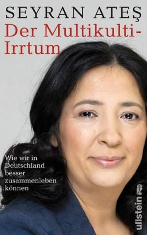 Seyran Ates. Der Multikulti-Irrtum. Wie wir in Deutschland besser zusammenleben können