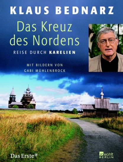 Klaus Bednarz. Das Kreuz des Nordens Reise durch Karelien