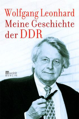 Wolfgang Leonhard. Meine Geschichte der DDR