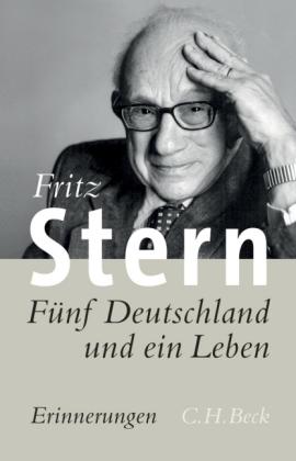 Fritz Stern. Fünf Deutschland und ein Leben. Erinnerungen