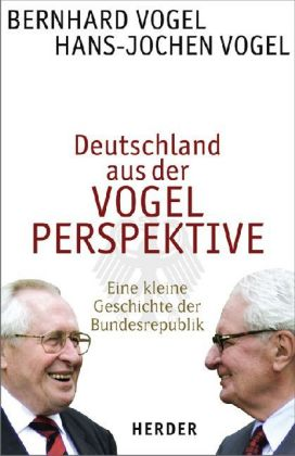 Bernhard Vogel und Hans-Jochen Vogel. Deutschland aus der Vogelperspektive. Eine kleine Geschichte der Bundesrepublik