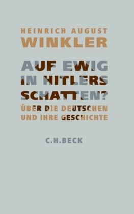 Heinrich August Winkler. Auf ewig in Hitlers Schatten? Über die Deutschen und ihre Geschichte