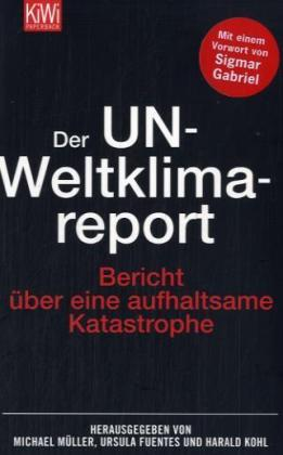 Der UN-Weltklimareport. Bericht über eine aufhaltsame Katastrophe