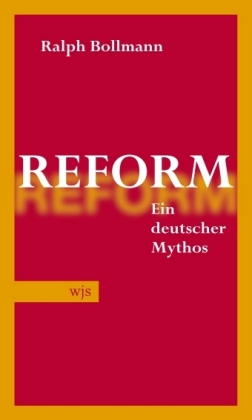 Ralph Bollmann. Reform. Ein deutscher Mythos