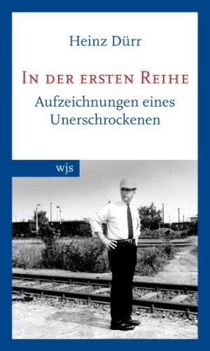 Heinz Dürr. In der ersten Reihe. Aufzeichnungen eines Unerschrockenen
