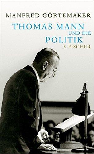 Manfred Görtemaker. Thomas Mann und die Politik