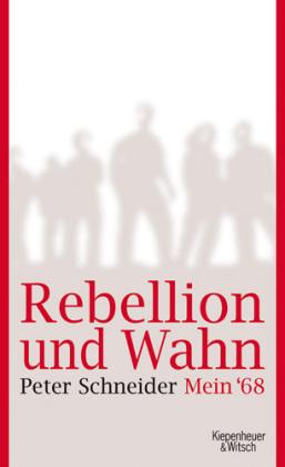 Peter Schneider. Rebellion und Wahn – Mein '68.