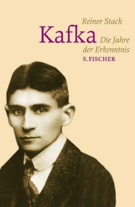 Reiner Stach. Kafka. Die Jahre der Erkenntnis