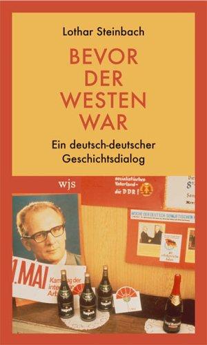 Lothar Steinbach. Bevor der Westen war. Ein deutsch-deutscher Geschichtsdialog