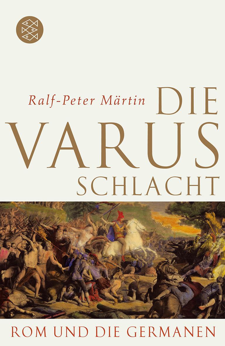 Ralf-Peter Märtin. Die Varusschlacht. Rom und die Germanen