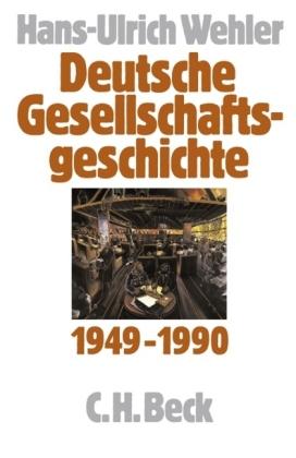 Hans-Ulrich Wehler. Deutsche Gesellschaftsgeschichte 1949-1990