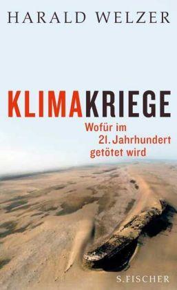 Harald Welzer. Klimakriege. Wofür im 21. Jahrhundert getötet wird