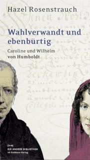 Hazel Rosenstrauch. Wahlverwandt und ebenbürtig. Caroline und Wilhelm von Humboldt