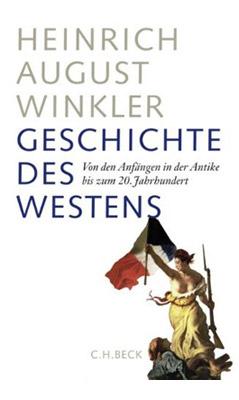 Heinrich August Winkler. Geschichte des Westens. Von den Anfängen in der Antike bis zum 20. Jahrhundert