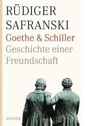 Rüdiger Safranski. Goethe und Schiller. Geschichte einer Freundschaft