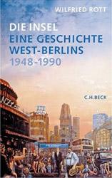 Wilfried Rott. Die Insel. Eine Geschichte West-Berlins 1948-1990