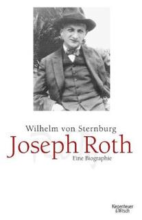 Wilhelm von Sternburg. Joseph Roth. Eine Biographie