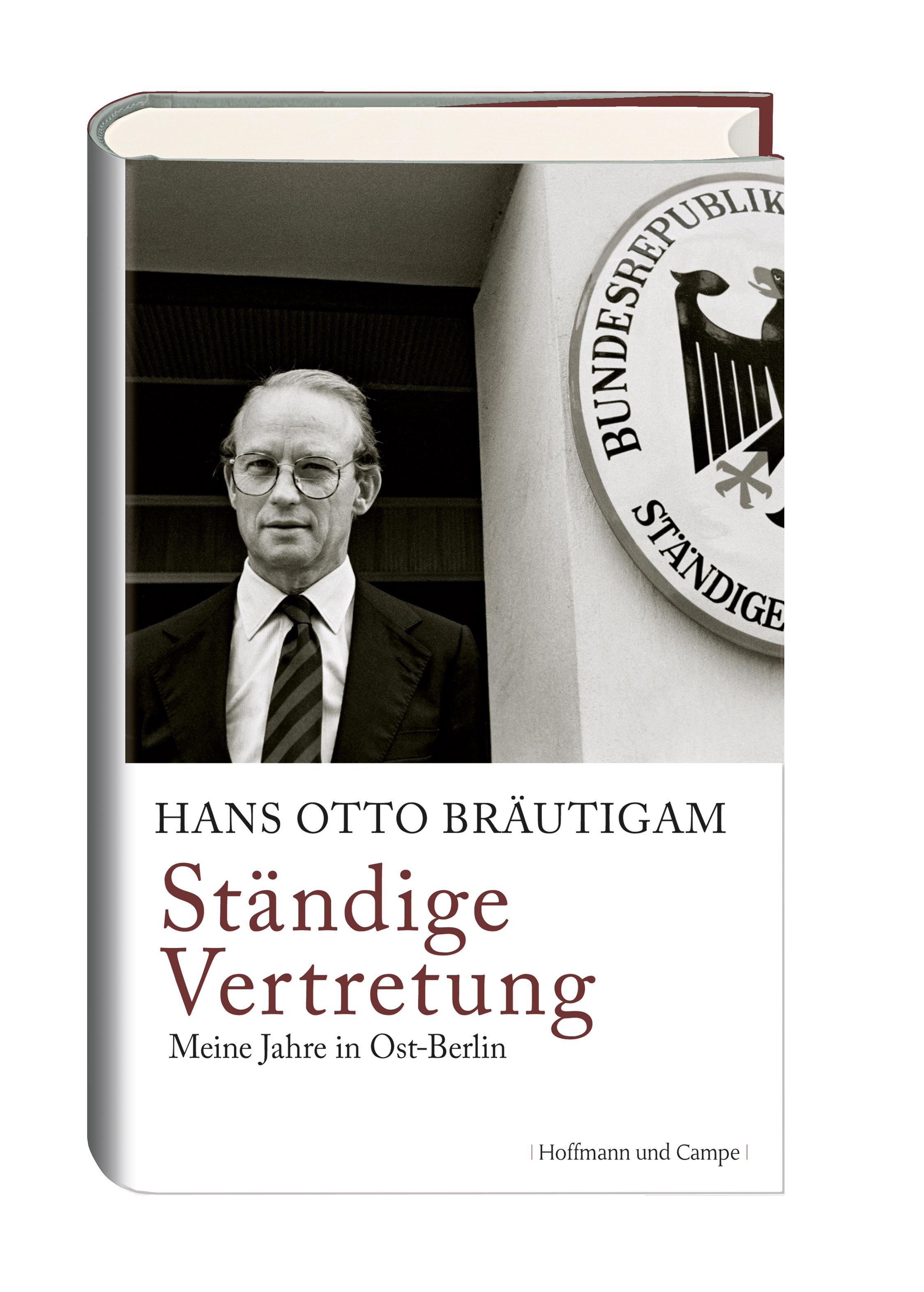 Hans Otto Bräutigam. Ständige Vertretung. Meine Jahre in Ost-Berlin