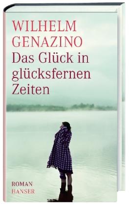 Wilhelm Genazino. Das Glück in glücksfernen Zeiten. Roman