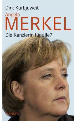 Dirk Kurbjuweit. Angela Merkel - Die Kanzlerin für alle?