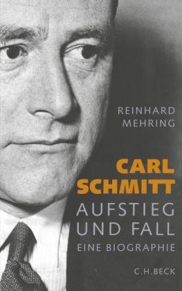 Reinhard Mehring. Carl Schmitt. Aufstieg und Fall. Eine Biographie