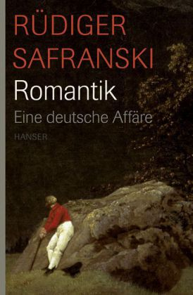 Rüdiger Safranski. Romantik. Eine deutsche Affäre