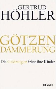 Gertrud Höhler. Götzendämmerung. Die Geldreligion frisst ihre Kinder