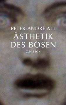 Peter-André Alt. Die Ästhetik des Bösen