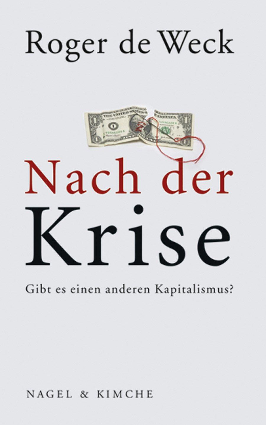 Roger de Weck. Nach der Krise. Gibt es einen anderen Kapitalismus?