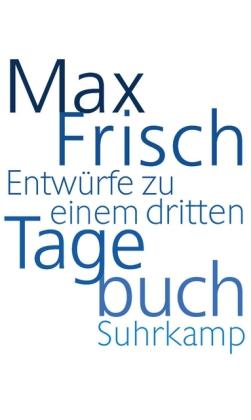Max Frisch. Entwürfe zu einem dritten Tagebuch