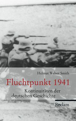 Helmut Walser Smith. Fluchtpunkt 1941. Kontinuitäten der deutschen Geschichte