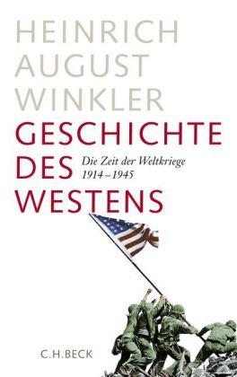 Heinrich August Winkler. Geschichte des Westens. Die Zeit der Weltkriege 1914-1945