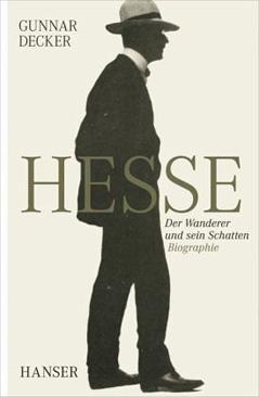 Gunnar Decker. Hesse. Der Wanderer und sein Schatten