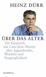 Heinz Dürr. Über das Alters. Ein Gespräch mit Cato über Jugendwahn, Weisheit und Vergänglichkeit