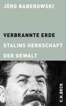 Jörg Baberowski. Verbrannte Erde. Stalins Herrschaft der Gewalt