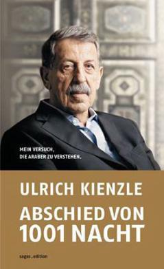 Ulrich Kienzle. Abschied von 1001 Nacht. Mein Versuch die Araber zu verstehen