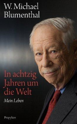 Michael Blumenthal. In 80 Jahren um die Welt. Erinnerungen
