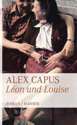 Alex Capus. Léon und Louise. Roman