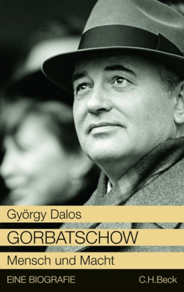 György Dalos. Gorbatschow. Mensch und Macht. Eine Biografie