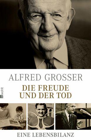 Alfred Grosser. Die Freude und der Tod. Eine Lebensbilanz