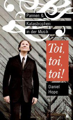 Daniel Hope Toi, toi, toi! Pannen und Katastrophen in der Musik